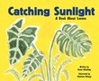 Catching Sunlight: A Book About Leaves