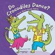 Do Crocodiles Dance?: A Book About Animal Habits