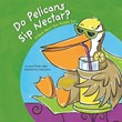 Do Pelicans Sip Nectar?: A Book About How Animals Eat