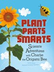 Plant Parts Smarts: Science Adventures with Charlie the Origami Bee