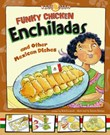 Funky Chicken Enchiladas: and Other Mexican Dishes