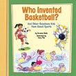 Who Invented Basketball?: And Other Questions Kids Have About Sports