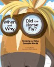 When and Why Did the Horse Fly?: Knowing and Using Question Words