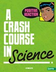 Positive Reaction!: A Crash Course in Science
