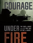 Courage Under Fire: True Stories of Bravery from the U.S. Army, Navy, Air Force, and Marines