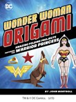 Wonder Woman Origami: Amazing Folding Projects Featuring the Warrior Princess