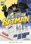 How to Draw Batman and His Friends and Foes