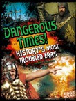 Dangerous Times: History's Most Troubled Eras