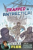 Trapped in Antarctica!: Nickolas Flux and the Shackleton Expedition