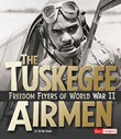 The Tuskegee Airmen: Freedom Flyers of World War II
