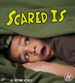 Scared Is ...