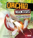 Orchid Mantises and Other Extreme Insect Adaptations