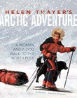 Helen Thayer's Arctic Adventure: A Woman and a Dog Walk to the North Pole