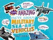 Totally Amazing Facts About Military Sea and Air Vehicles