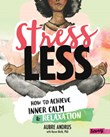 Stress Less: How to Achieve Inner Calm and Relaxation