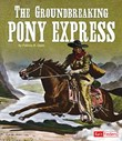 The Groundbreaking Pony Express