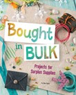 Bought in Bulk: Projects for Surplus Supplies
