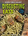 Disgusting Eats: Nasty, but Tasty Recipes