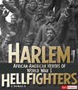 Harlem Hellfighters: African-American Heroes of World War I