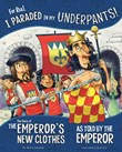 For Real, I Paraded in My Underpants!: The Story of the Emperor's New Clothes as Told by the Emperor