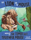 The Lion and the Mouse, Narrated by the Timid But Truthful Mouse