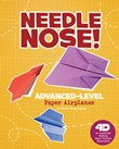 Needle Nose! Advanced-Level Paper Airplanes: 4D An Augmented Reading Paper-Folding Experience