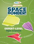 Space Bomber! Expert-Level Paper Airplanes: 4D An Augmented Reading Paper-Folding Experience