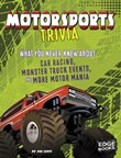 Motorsports Trivia: What You Never Knew About Car Racing, Monster Truck Events, and More Motor Mania