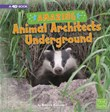 Amazing Animal Architects Underground: A 4D Book