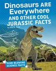 Dinosaurs Are Everywhere and Other Cool Jurassic Facts