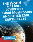 The World Was Once Covered by Giant Mushrooms and Other Cool Earth Facts