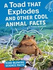A Toad That Explodes and Other Cool Animal Facts