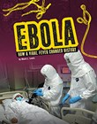 Ebola: How a Viral Fever Changed History