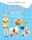 Sleepover Girls Crafts: Amazing Recipes You Can Make and Share