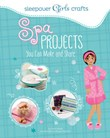 Sleepover Girls Crafts: Spa Projects You Can Make and Share