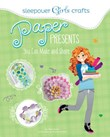Sleepover Girls Crafts: Paper Presents You Can Make and Share