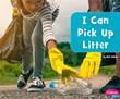 I Can Pick Up Litter