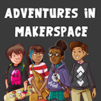Adventures in Makerspace