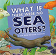 What If There Were No Sea Otters?