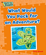What Would You Pack for an Adventure?