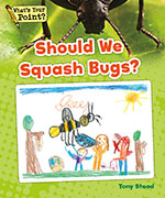 Should We Squash Bugs?